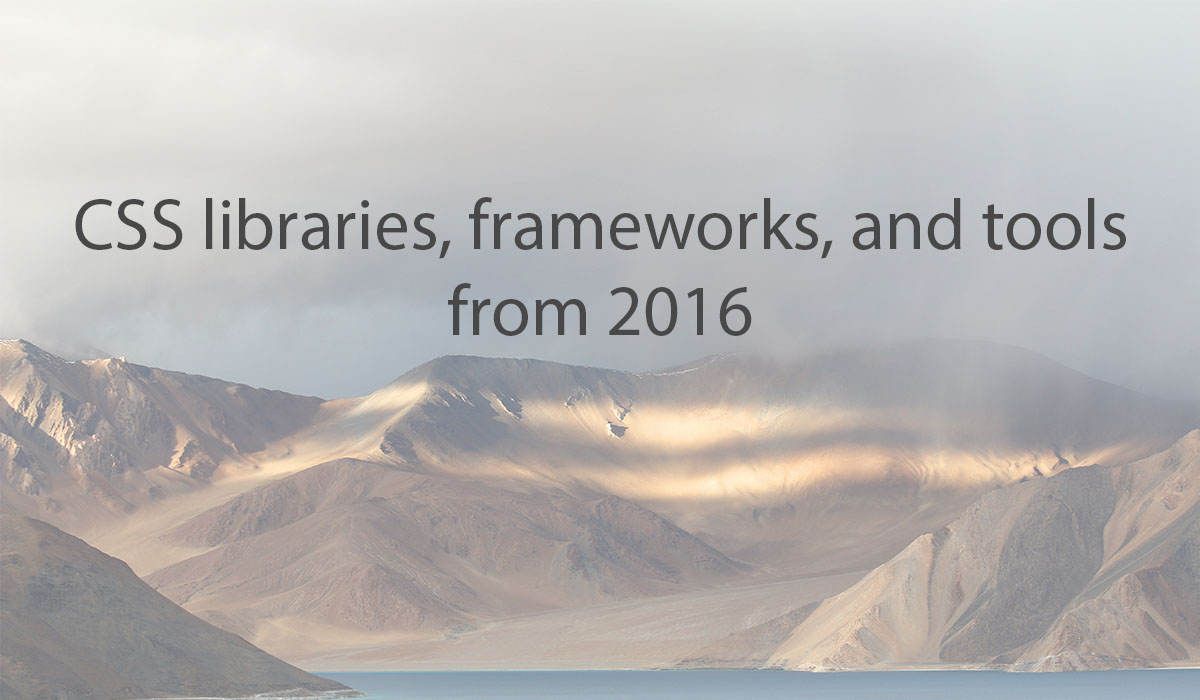 Latest CSS Libraries, Frameworks and Tools (2016 Edition)