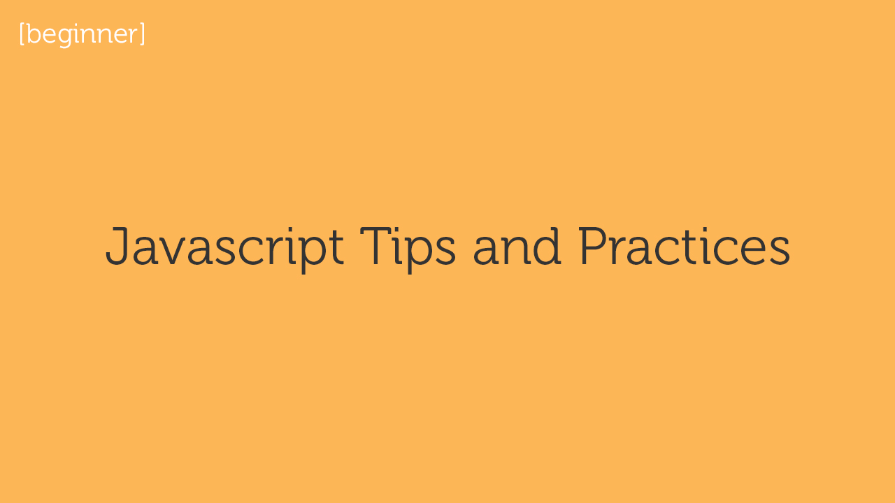 Javascript Tips and Practices
