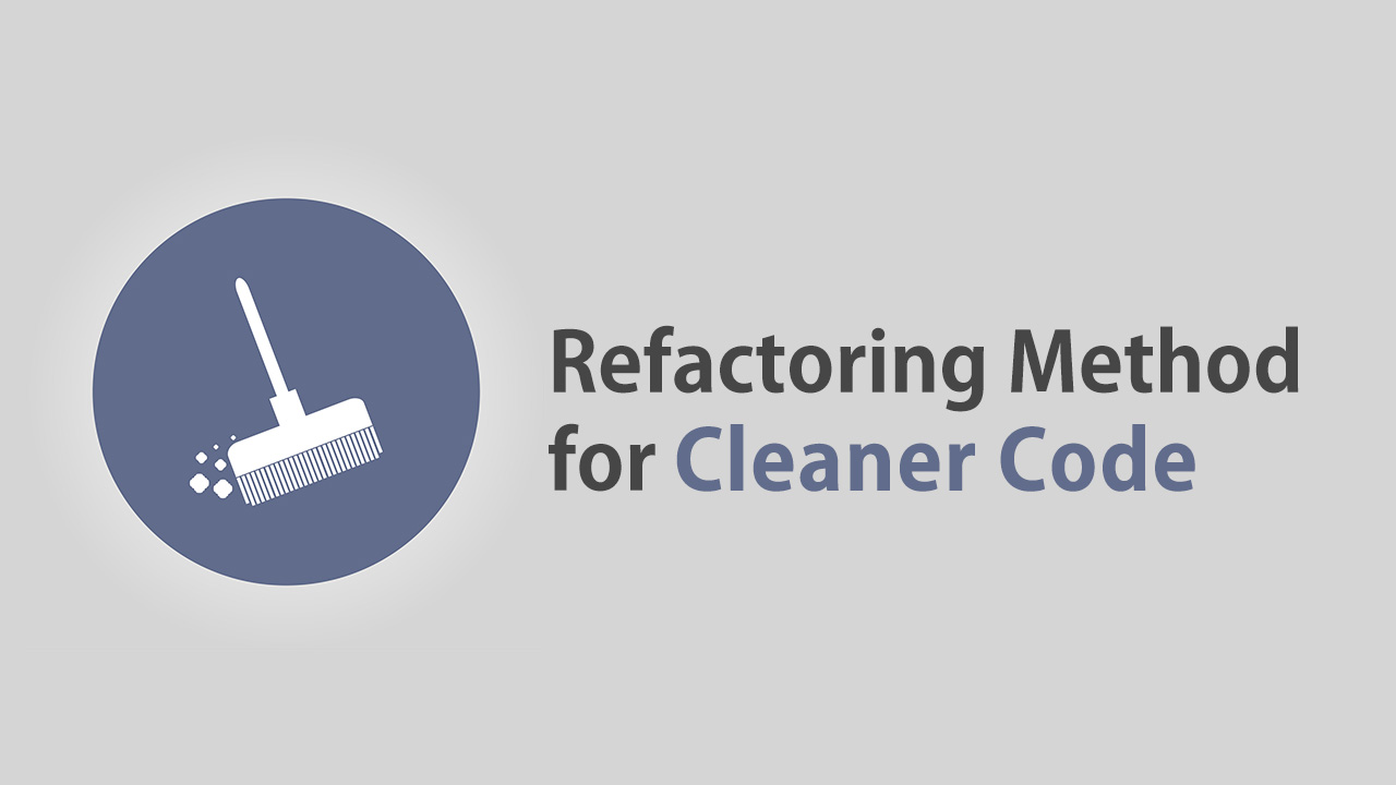 Use the Refactoring Method for Cleaner Code