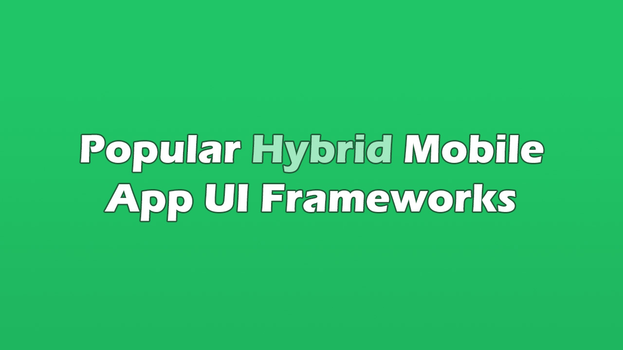 Popular Hybrid Mobile App UI Frameworks
